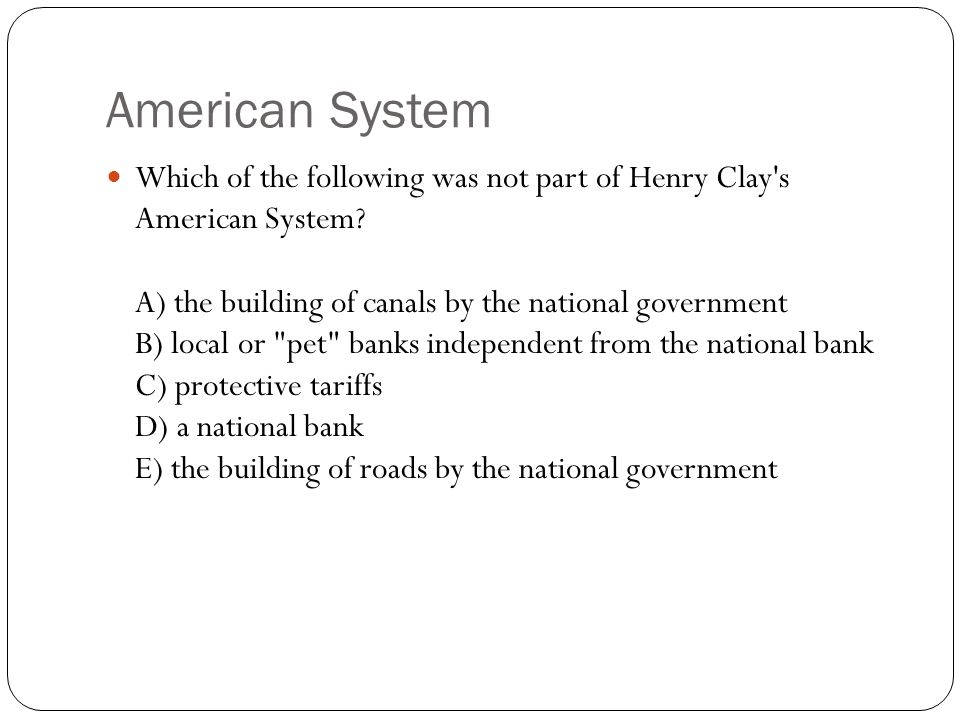American System Which of the following was not part of Henry Clay s American System.