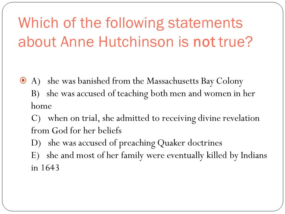 Which of the following statements about Anne Hutchinson is not true.