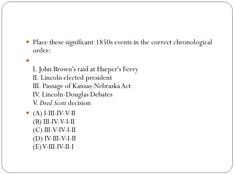 Place these significant 1850s events in the correct chronological order: I.