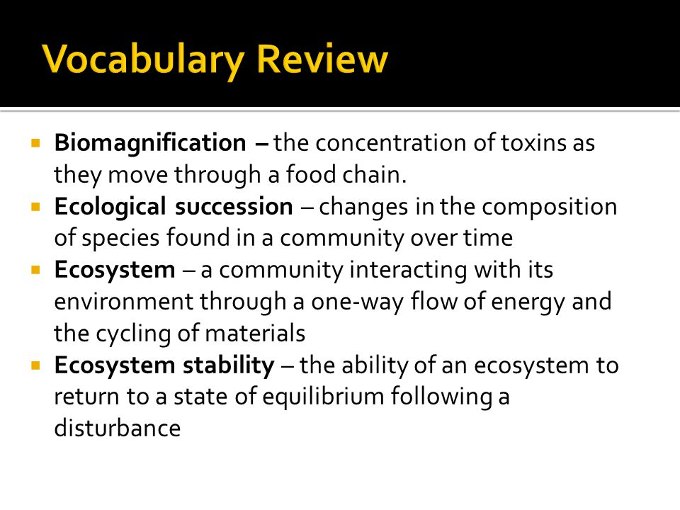  Biomagnification – the concentration of toxins as they move through a food chain.