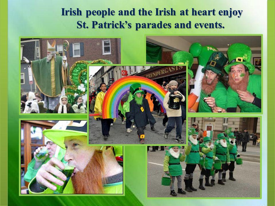 Irish people and the Irish at heart enjoy Irish people and the Irish at heart enjoy St.