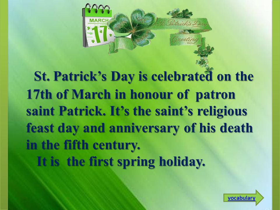 St.Patrick's Day is celebrated on the 17th of March in honour of patron saint Patrick.