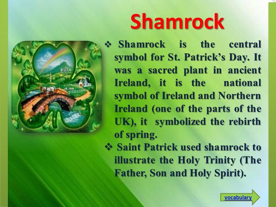 Shamrock  Shamrock is the central symbol for St.Patrick's Day.