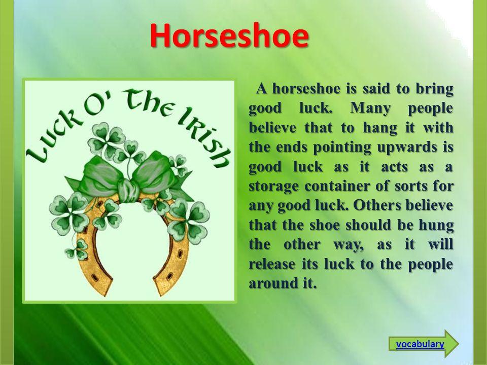 Horseshoe A horseshoe is said to bring good luck.