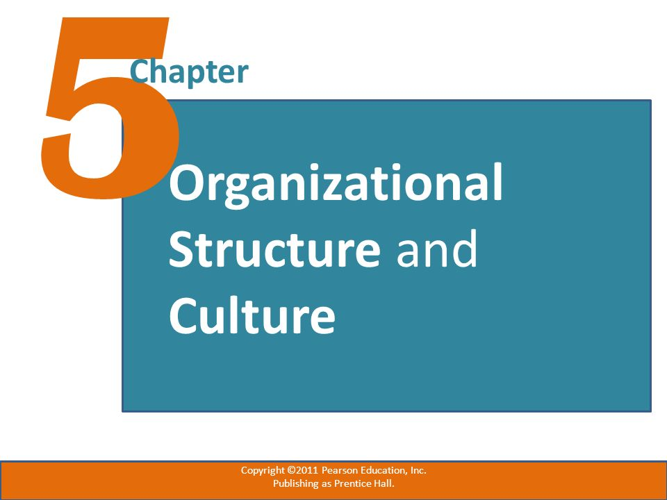 5 Chapter Organizational Structure and Culture Copyright ©2011 Pearson Education, Inc. Publishing as Prentice Hall.