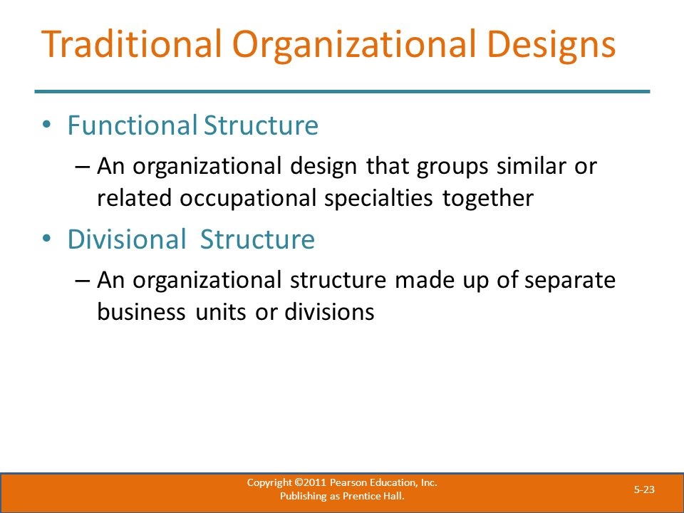 5-23 Traditional Organizational Designs Functional Structure – An organizational design that groups similar or related occupational specialties togeth