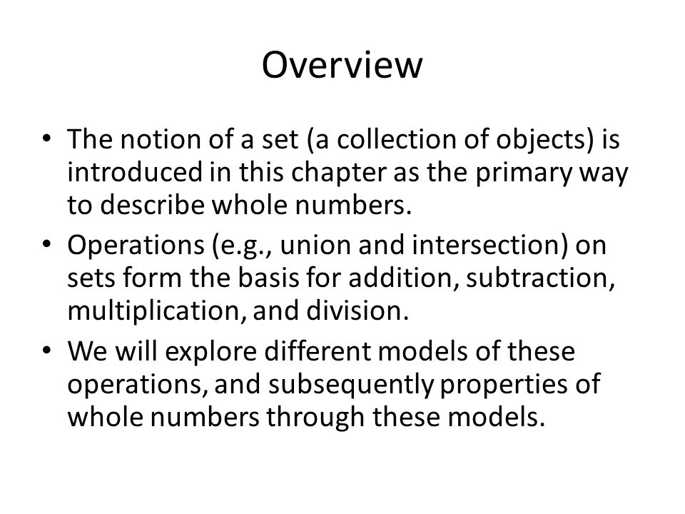 Overview The notion of a set (a collection of objects) is introduced in this chapter as the primary way to describe whole numbers.
