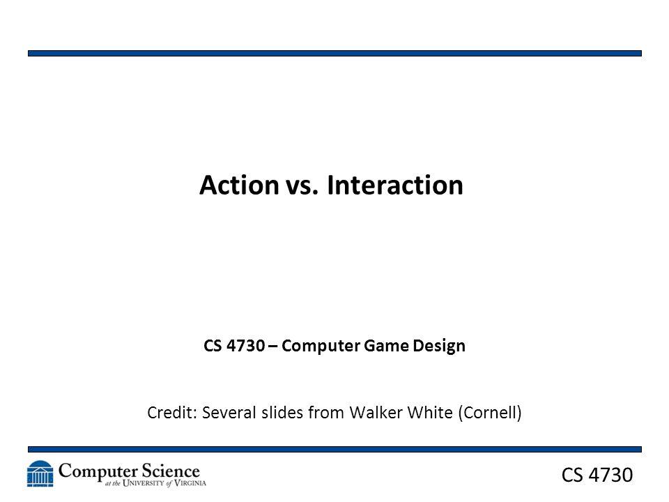 CS 4730 Action vs.