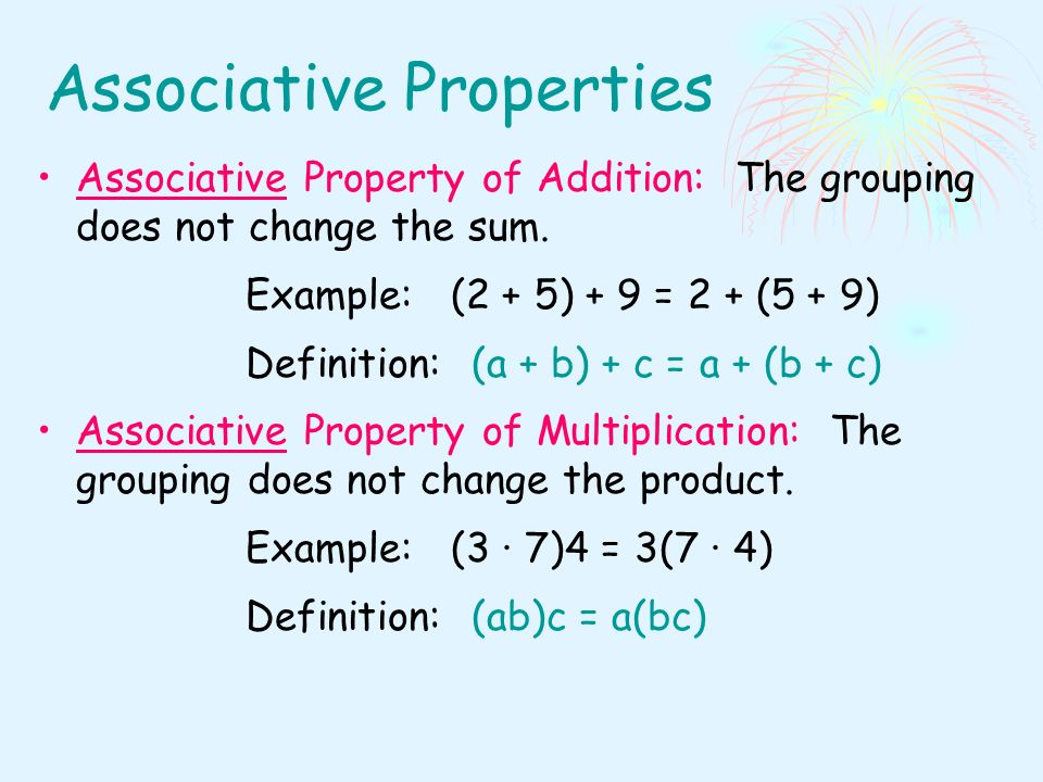 Associative Properties Associative Property of Addition: The grouping does not change the sum.
