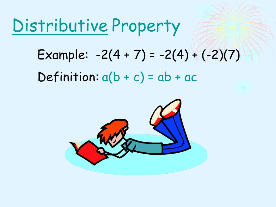 Distributive Property Example: -2(4 + 7) = -2(4) + (-2)(7) Definition: a(b + c) = ab + ac
