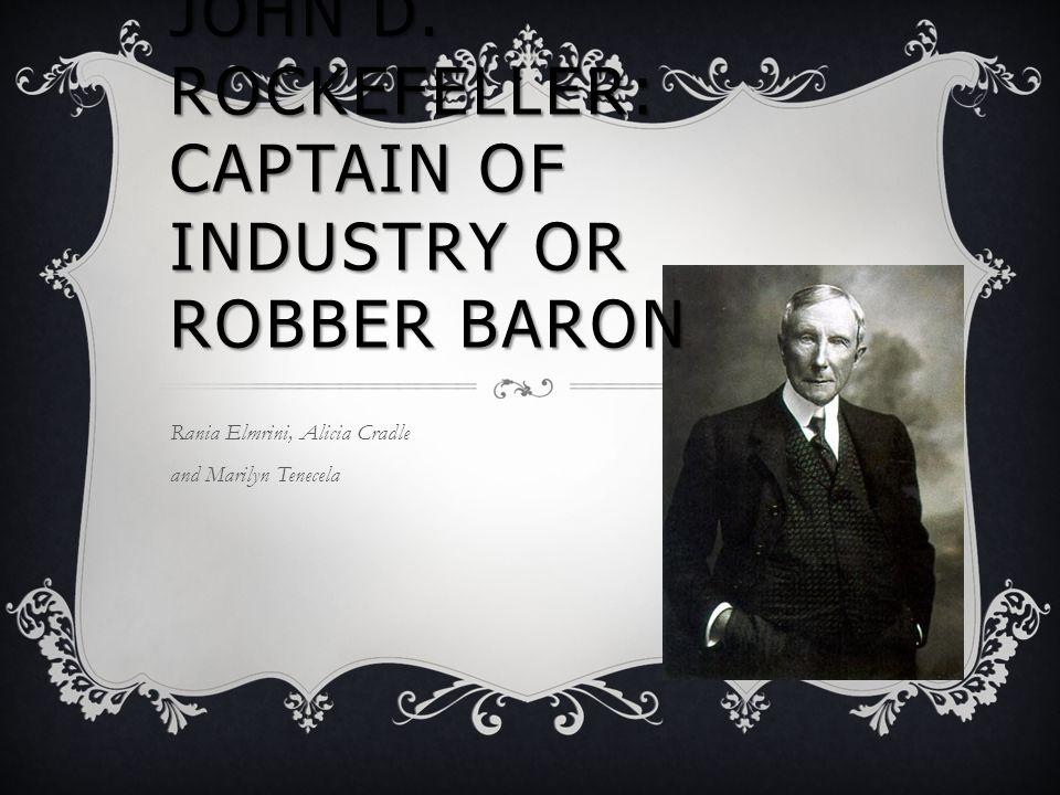 john d rockefeller captain of industry or robber baron rania  1 john d rockefeller captain