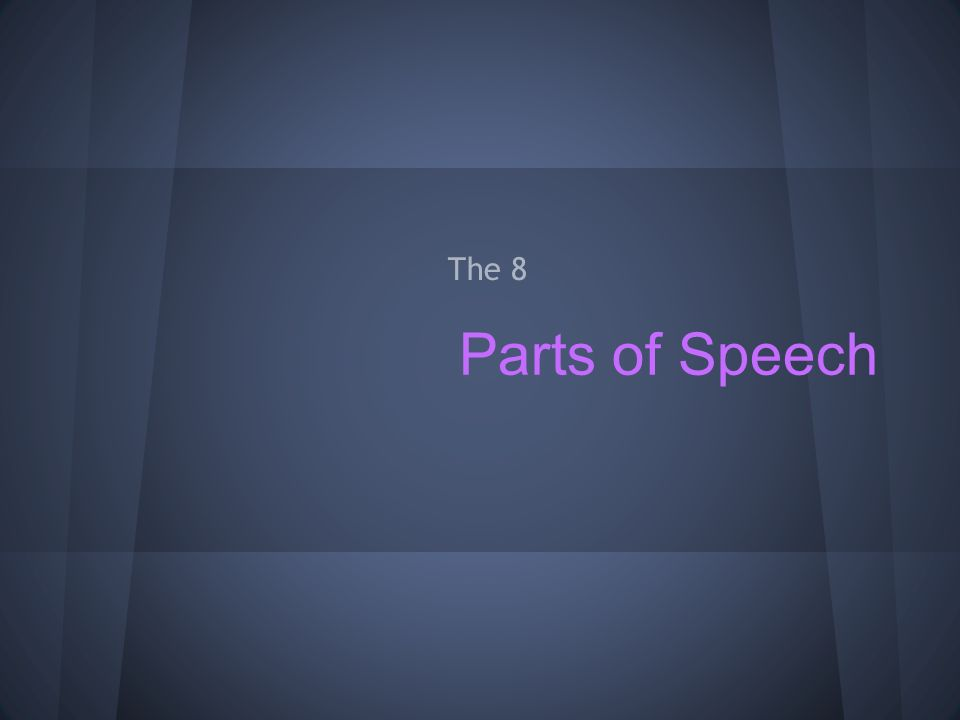 Parts of Speech The 8