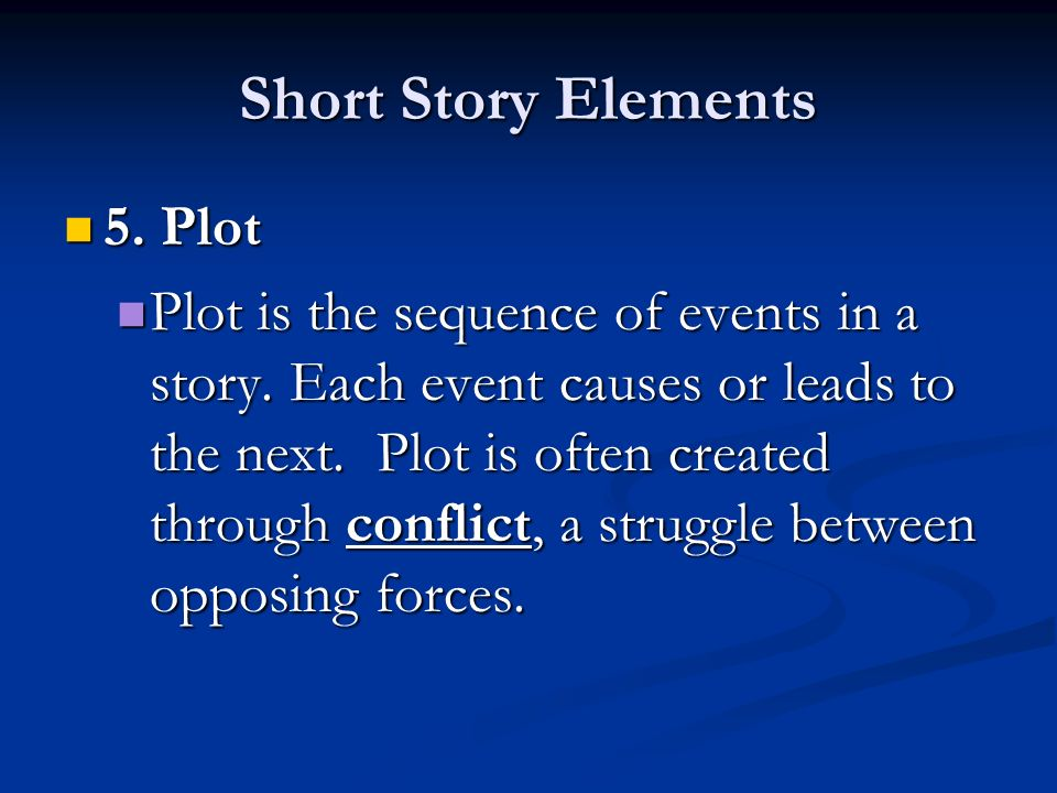 Short Story Elements 5. Plot 5. Plot Plot is the sequence of events in a story.
