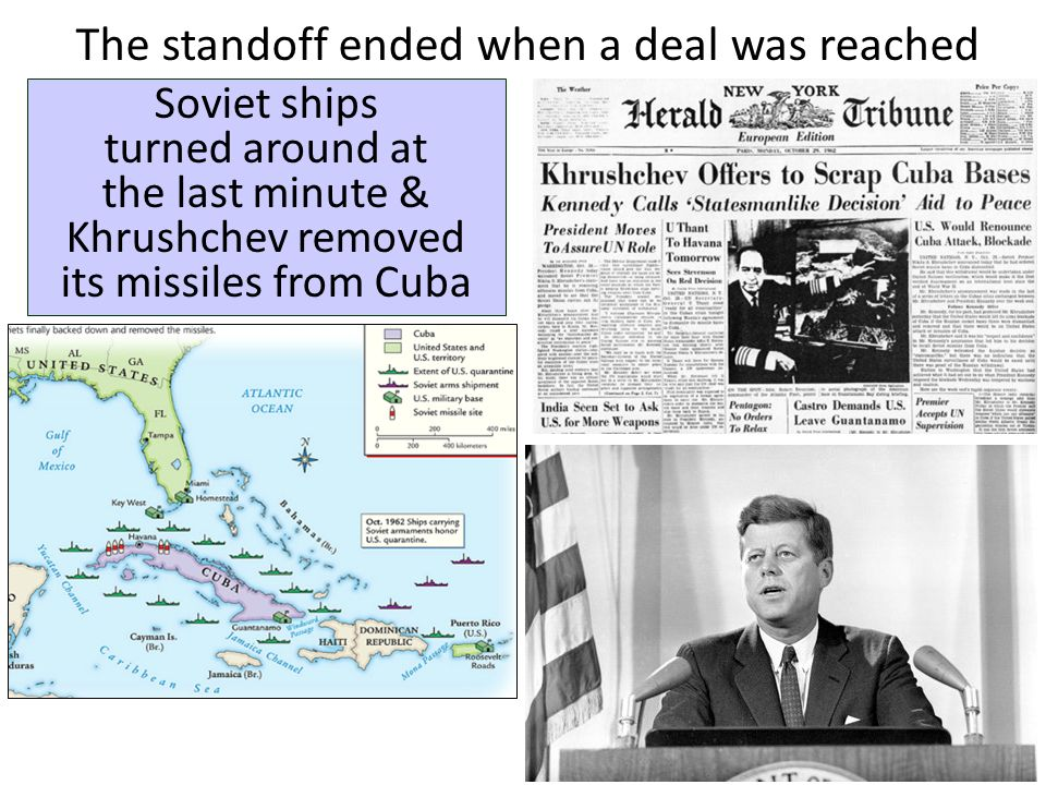 The standoff ended when a deal was reached Soviet ships turned around at the last minute & Khrushchev removed its missiles from Cuba