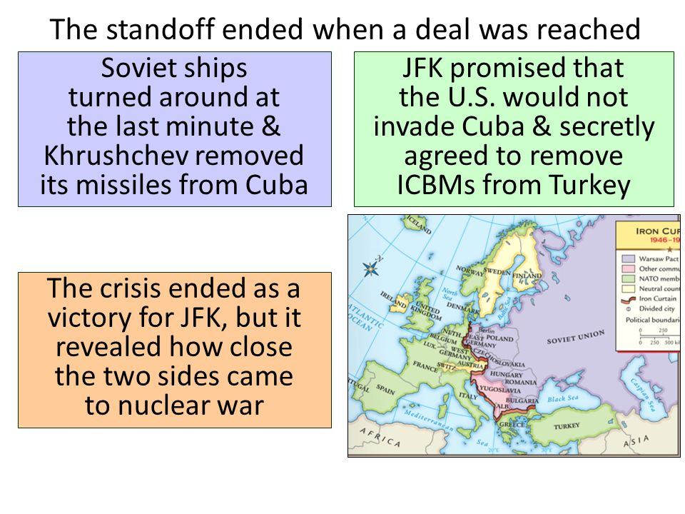 The standoff ended when a deal was reached Soviet ships turned around at the last minute & Khrushchev removed its missiles from Cuba JFK promised that the U.S.