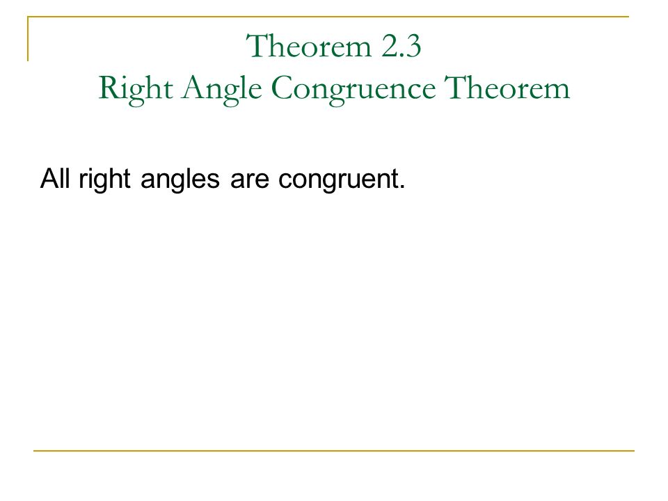 Theorem 2.3 Right Angle Congruence Theorem All right angles are congruent.