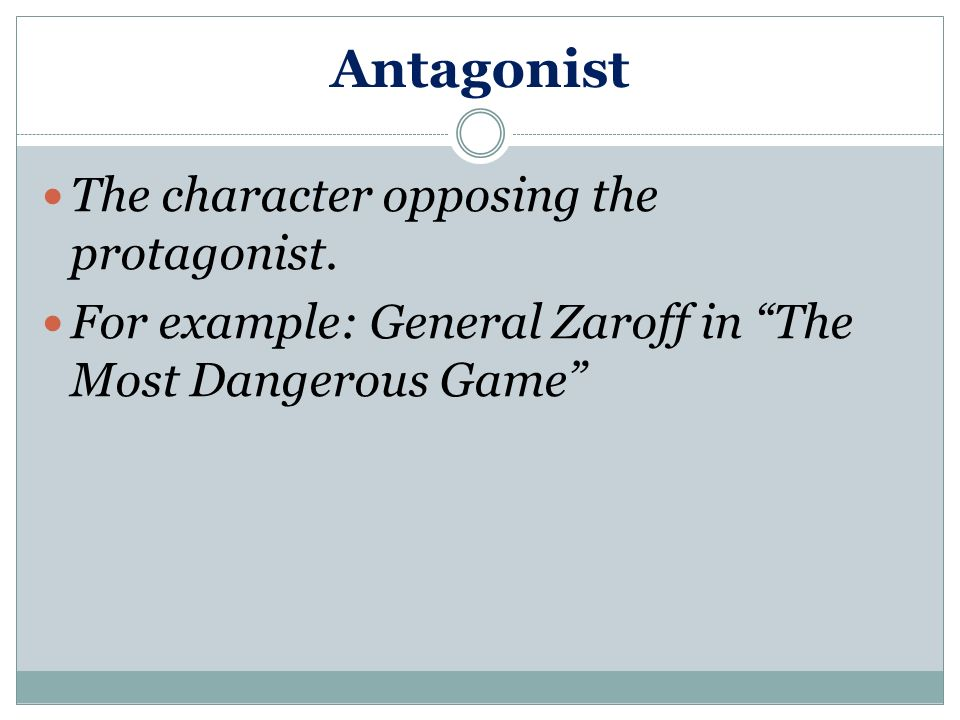 Protagonist The main character. Always involved with the main conflict and its resolution.