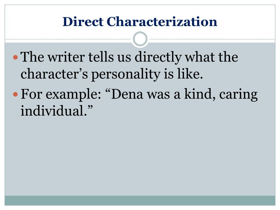 Two methods of revealing character: 1. Direct characterization 2. Indirect characterization