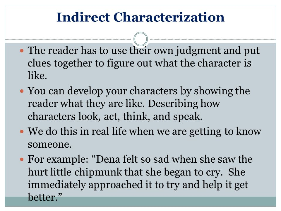 Direct Characterization The writer tells us directly what the character's personality is like.