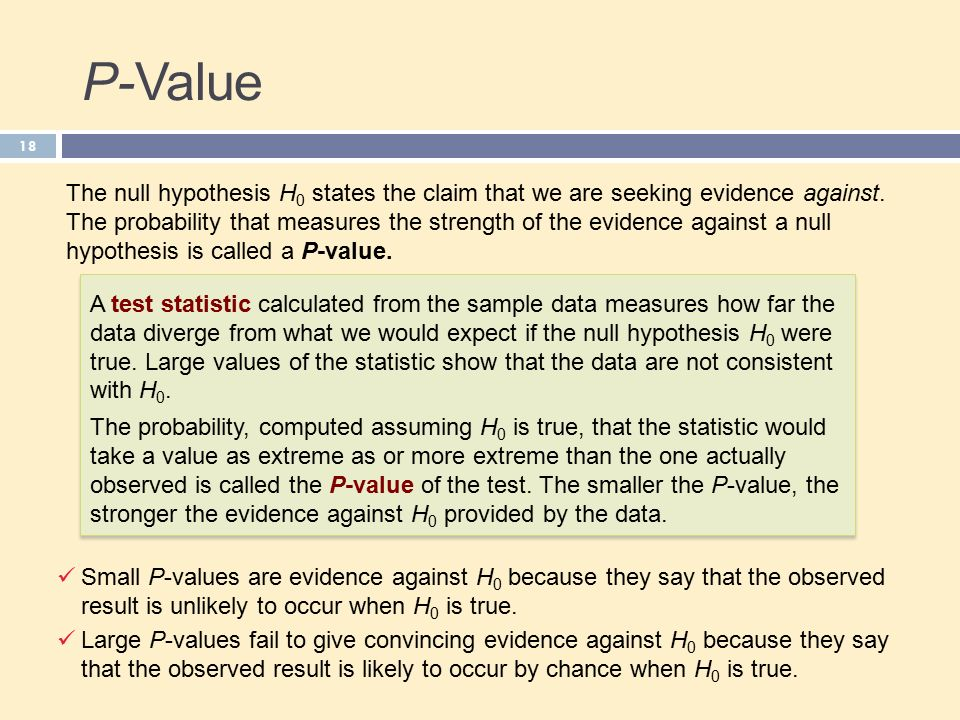 P-Value 18 The null hypothesis H 0 states the claim that we are seeking evidence against.