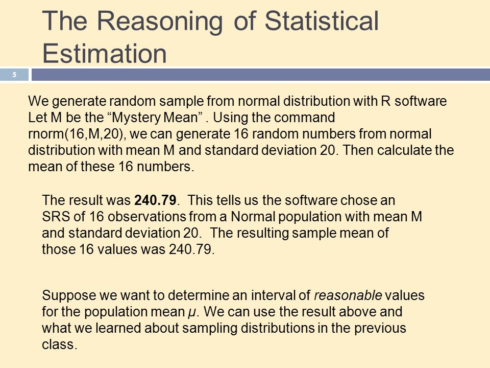 5 The Reasoning of Statistical Estimation We generate random sample from normal distribution with R software Let M be the Mystery Mean .
