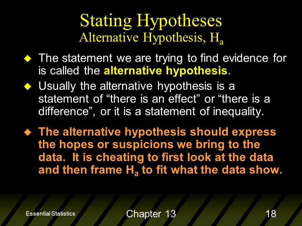 Essential Statistics Chapter 1318 u The statement we are trying to find evidence for is called the alternative hypothesis.
