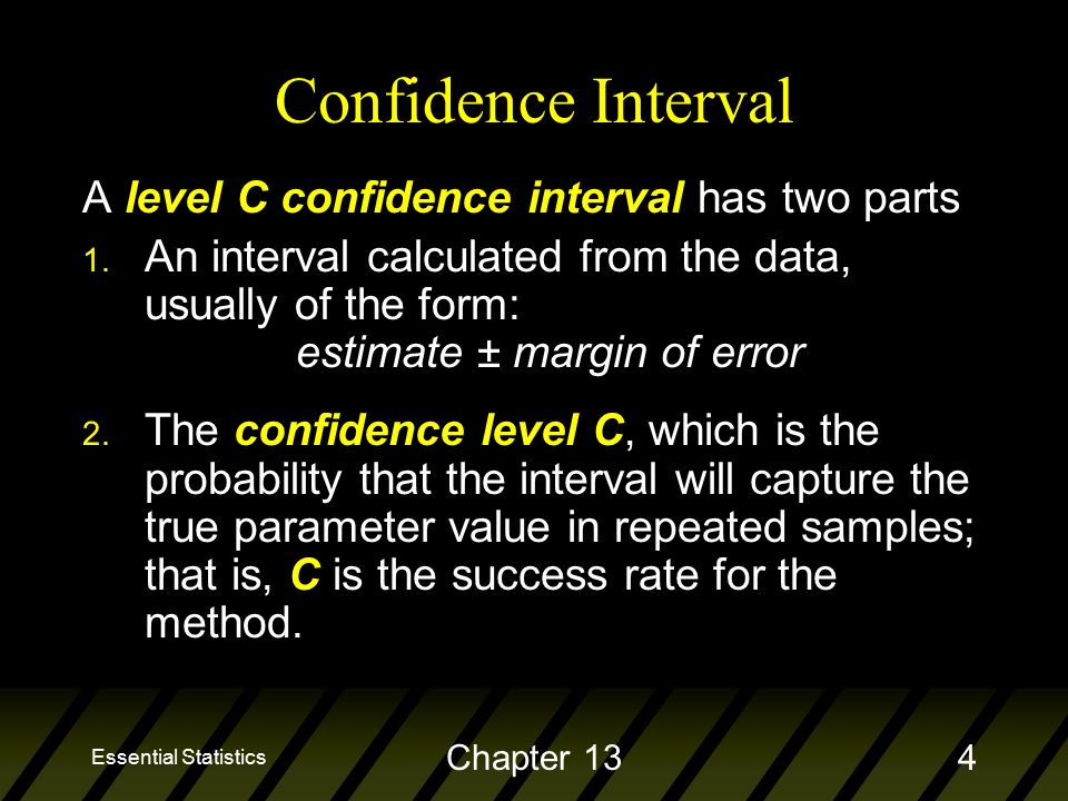 Essential Statistics Chapter 134 A level C confidence interval has two parts 1.