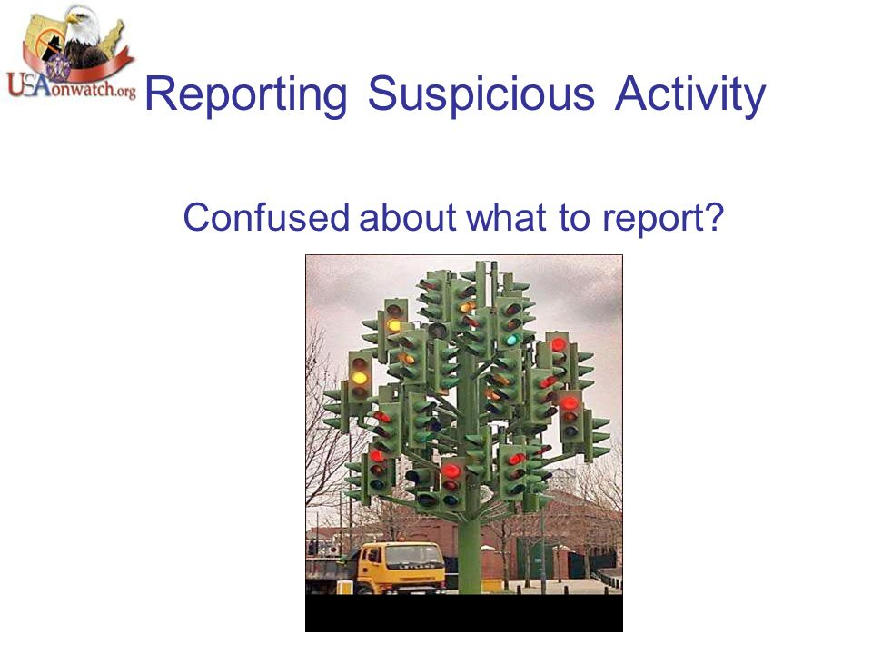 Reporting Suspicious Activity Confused about what to report