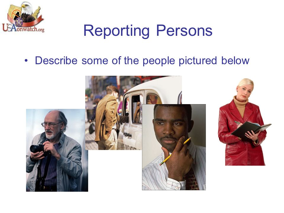 Reporting Persons Describe some of the people pictured below