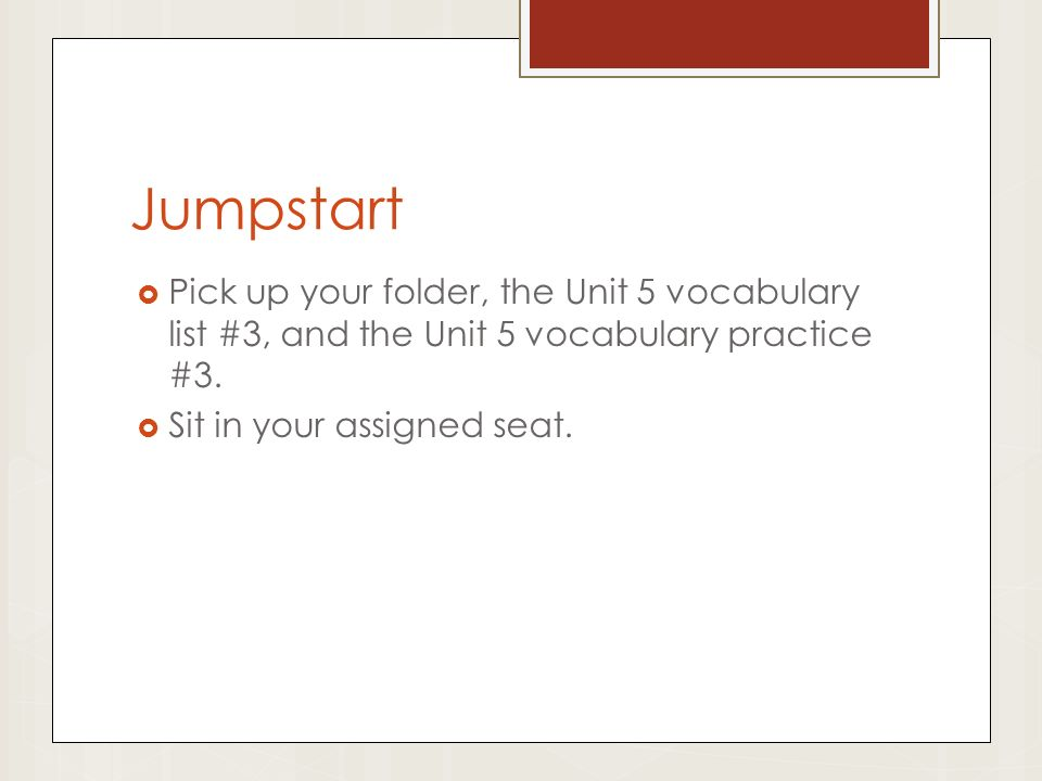 Jumpstart  Pick up your folder, the Unit 5 vocabulary list #3, and the Unit 5 vocabulary practice #3.