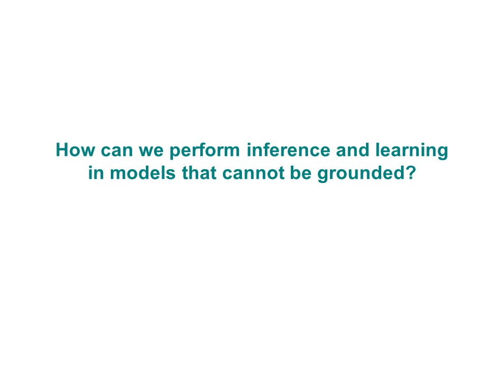 How can we perform inference and learning in models that cannot be grounded