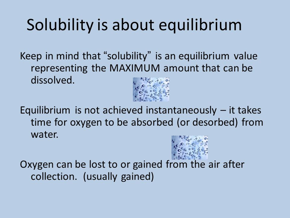 Solubility is about equilibrium Keep in mind that solubility is an equilibrium value representing the MAXIMUM amount that can be dissolved.