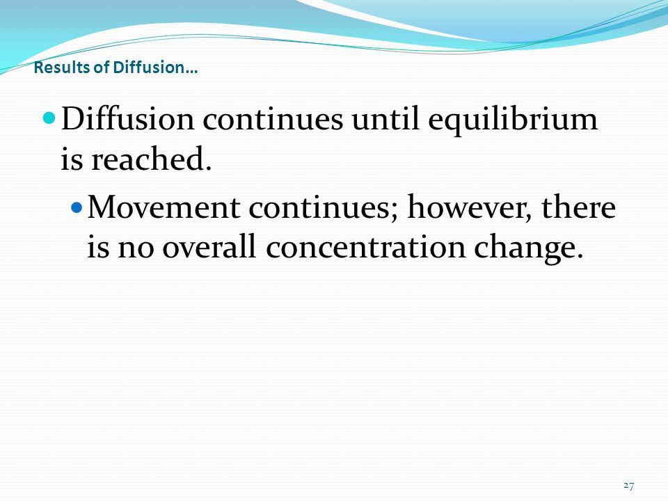 Results of Diffusion… Diffusion continues until equilibrium is reached.