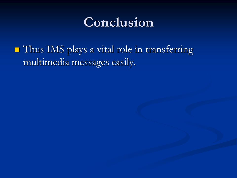 Conclusion Thus IMS plays a vital role in transferring multimedia messages easily.