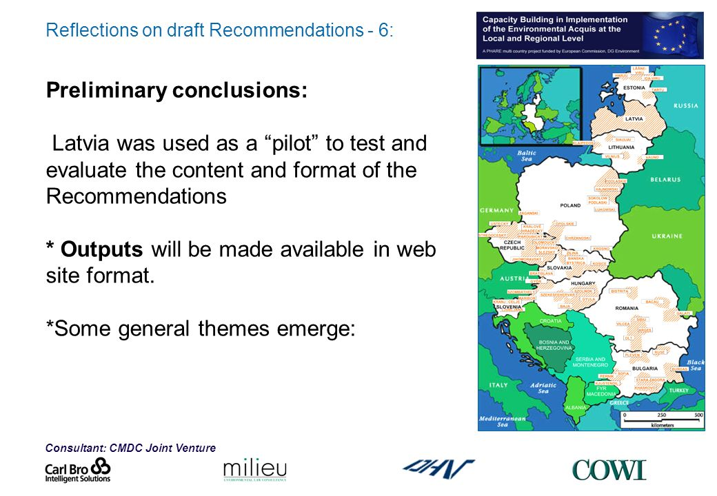 Consultant: CMDC Joint Venture Reflections on draft Recommendations - 6: Preliminary conclusions: Latvia was used as a pilot to test and evaluate the content and format of the Recommendations * Outputs will be made available in web site format.