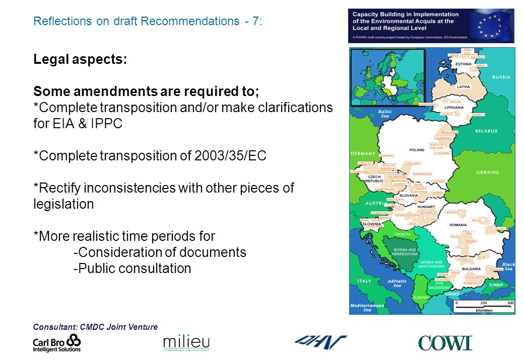 Reflections on draft Recommendations - 7: Legal aspects: Some amendments are required to; *Complete transposition and/or make clarifications for EIA & IPPC *Complete transposition of 2003/35/EC *Rectify inconsistencies with other pieces of legislation *More realistic time periods for -Consideration of documents -Public consultation