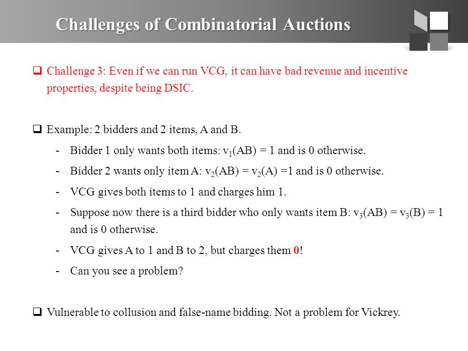 Challenges of Combinatorial Auctions  Challenge 3: Even if we can run VCG, it can have bad revenue and incentive properties, despite being DSIC.