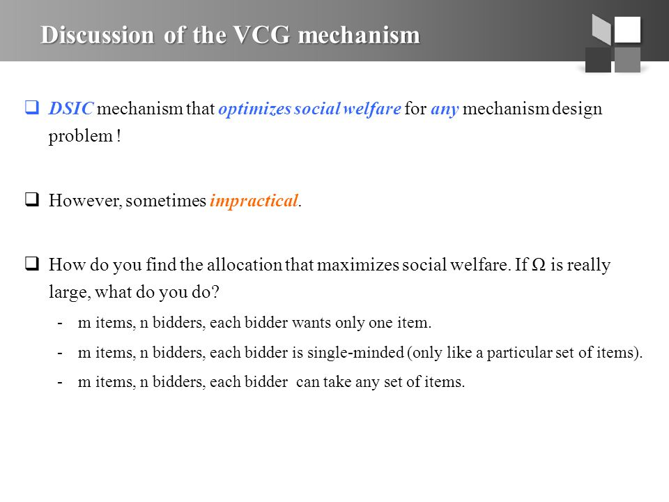 Discussion of the VCG mechanism  DSIC mechanism that optimizes social welfare for any mechanism design problem .