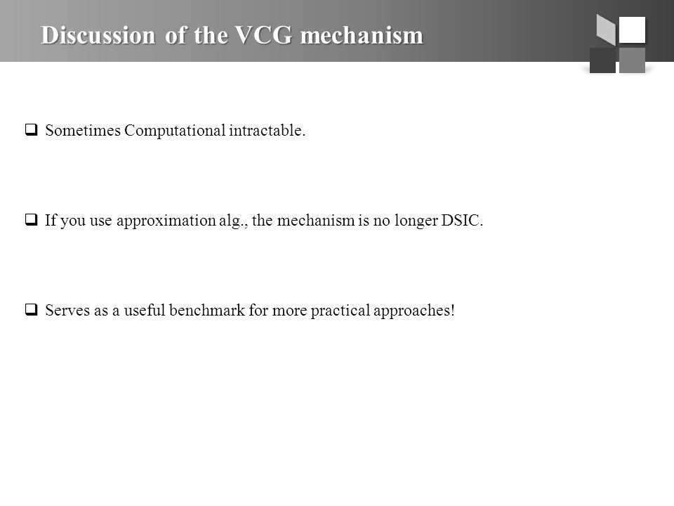 Discussion of the VCG mechanism  Sometimes Computational intractable.