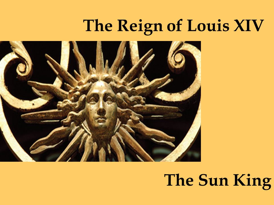 The Reign of Louis XIV The Sun King