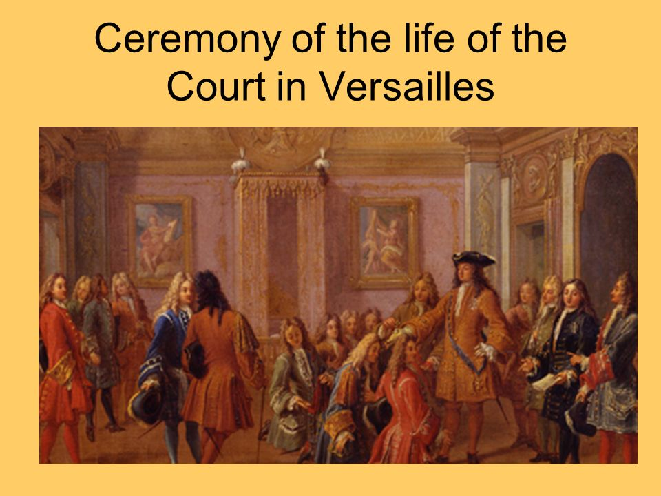 Ceremony of the life of the Court in Versailles