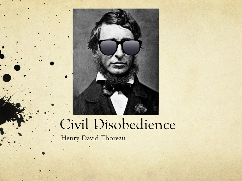 civil disobedience and henry david thoreau Civil government and higher law in civil disobedience, thoreau's basic premise is that a higher law than civil law demands the obedience of the henry david thoreau.