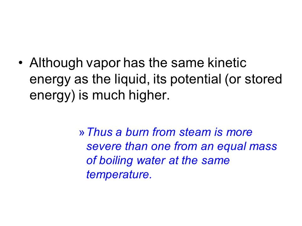 Although vapor has the same kinetic energy as the liquid, its potential (or stored energy) is much higher.
