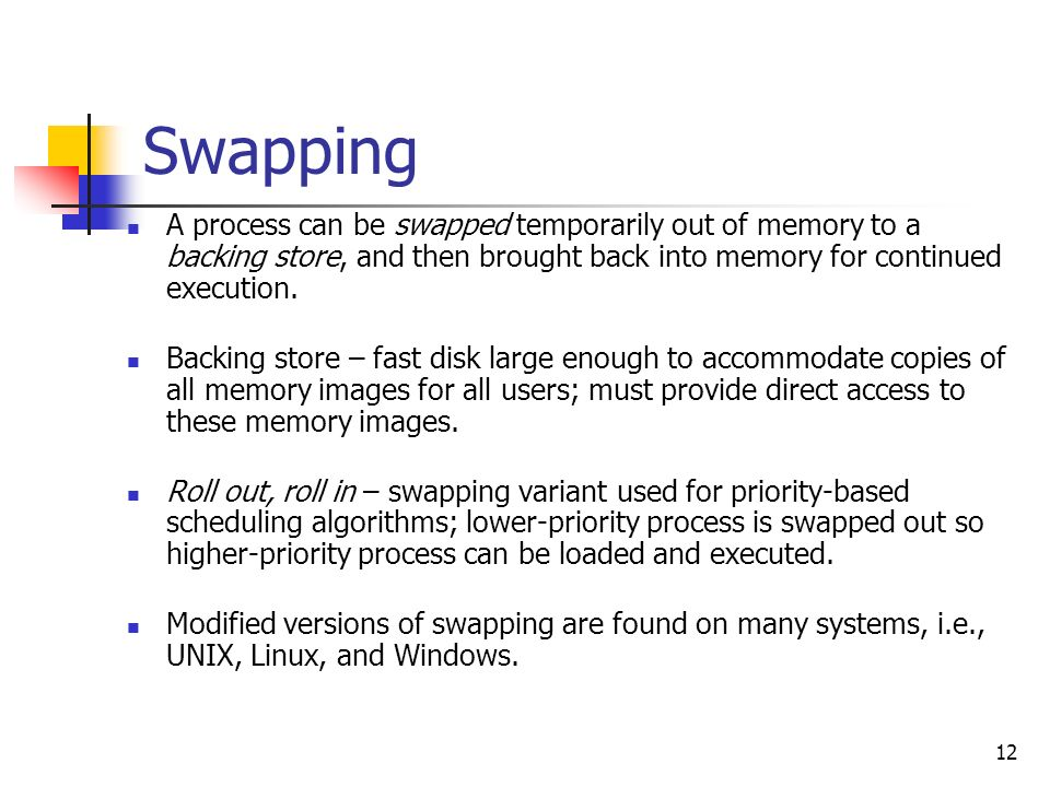 12 Swapping A process can be swapped temporarily out of memory to a backing store, and then brought back into memory for continued execution.
