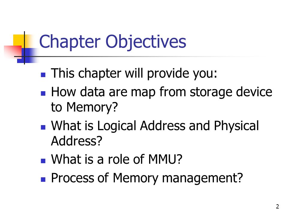 2 Chapter Objectives This chapter will provide you: How data are map from storage device to Memory.