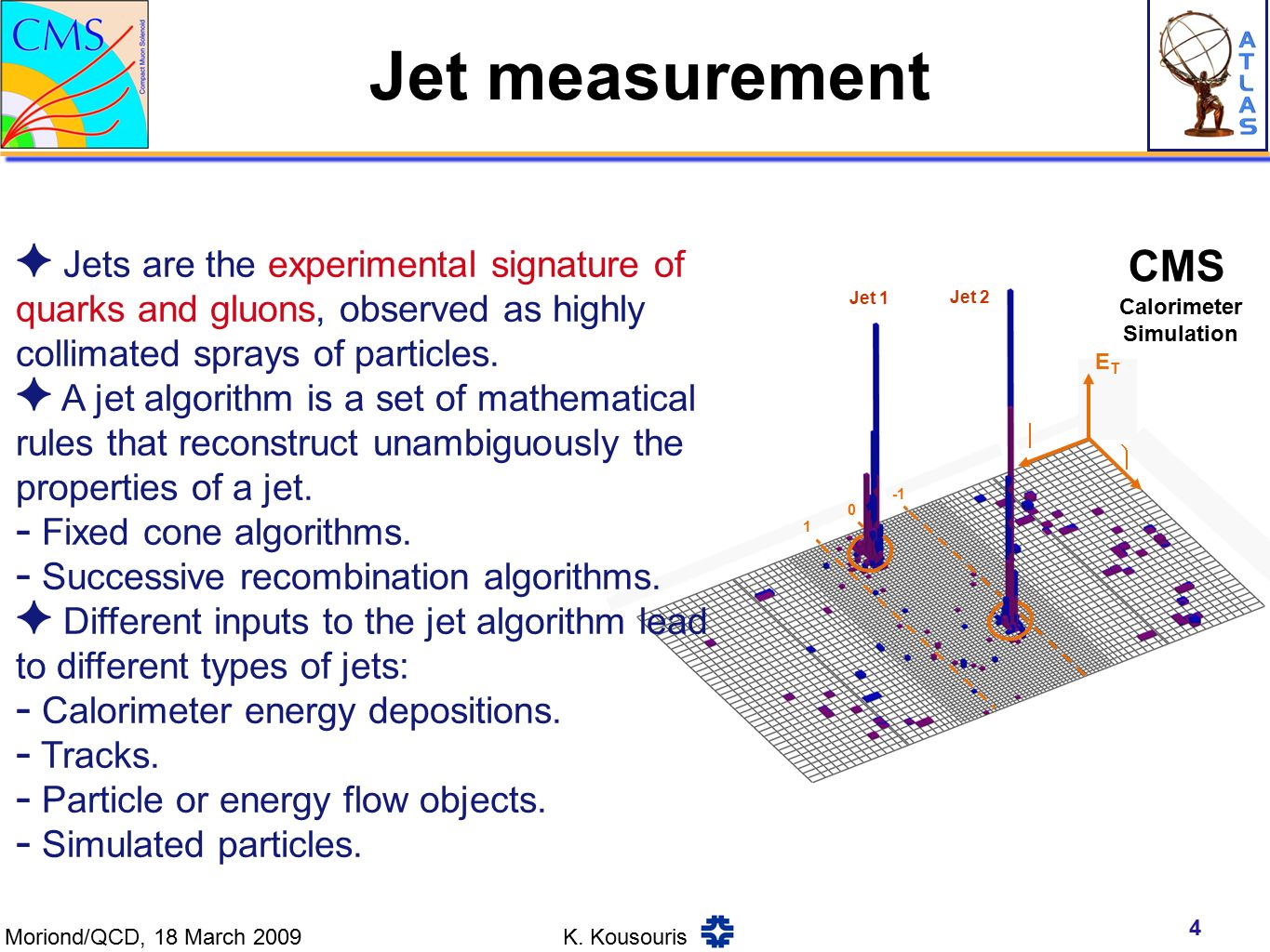Jet measurement 4 Calorimeter Simulation   ETET 0 1 Jet 1 Jet 2 ✦ Jets are the experimental signature of quarks and gluons, observed as highly collimated sprays of particles.