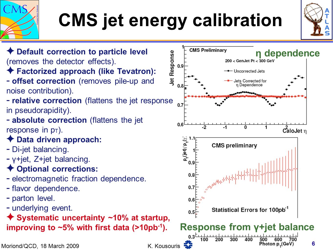 CMS jet energy calibration 6 ✦ Default correction to particle level (removes the detector effects).