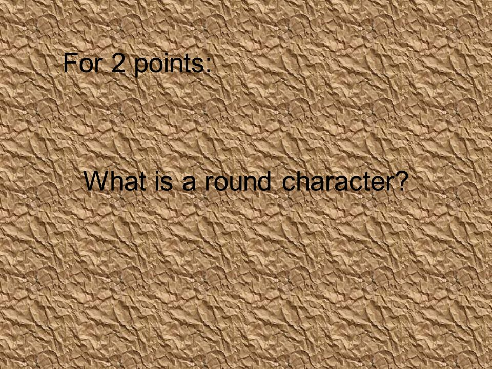 What is a round character For 2 points: