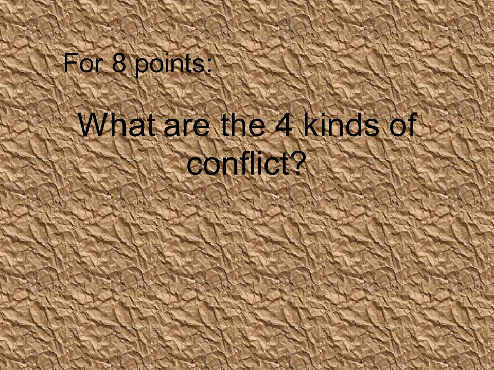 What are the 4 kinds of conflict For 8 points: