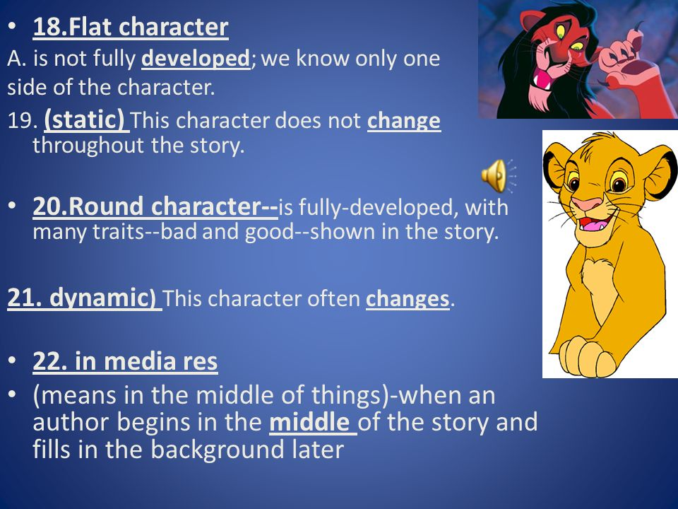 18.Flat character A. is not fully developed; we know only one side of the character.